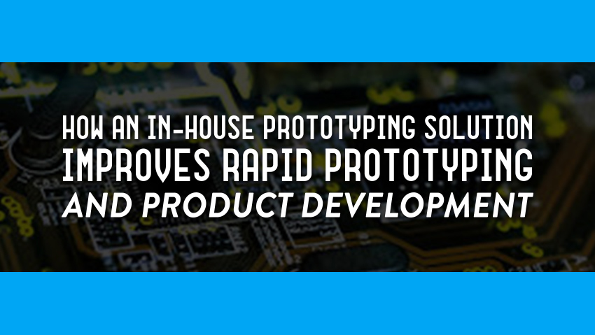 In-House Rapid PCB Prototyping Improves Product Development
