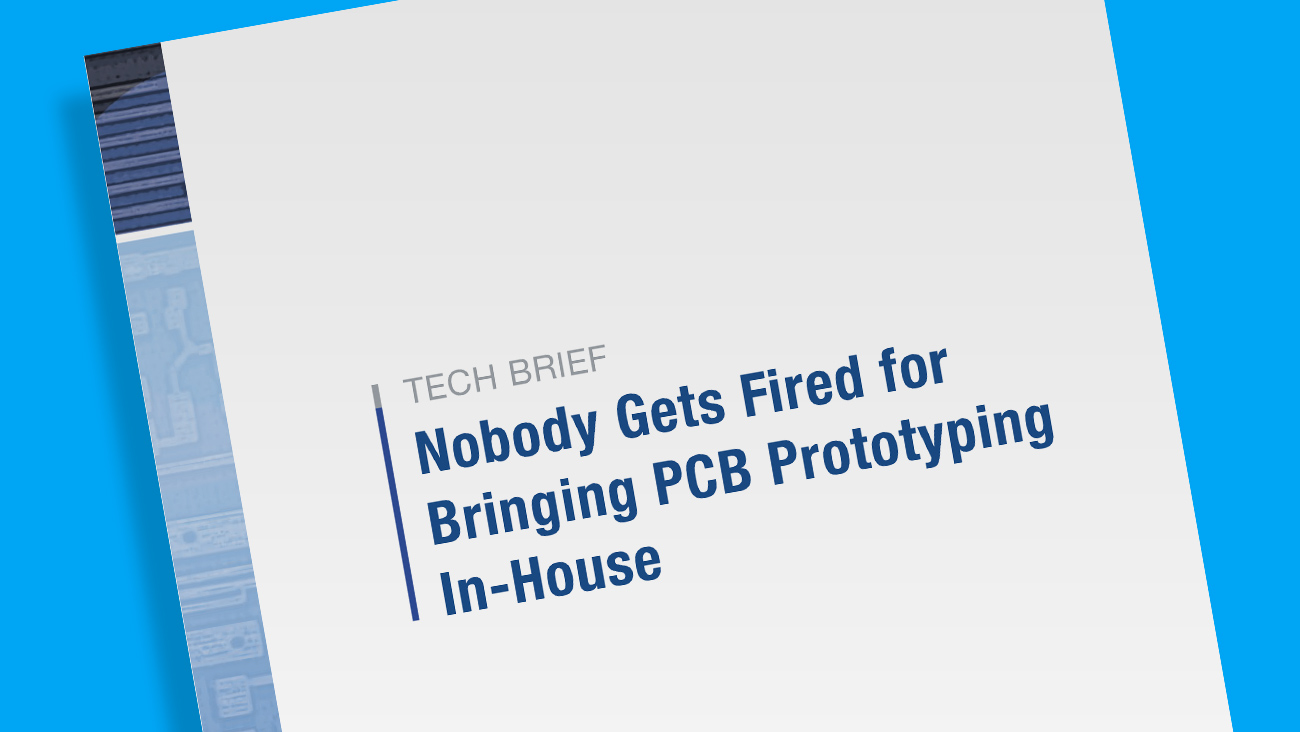 Tech Brief Provides Guidelines for Making the Move to In-house PCB Prototyping